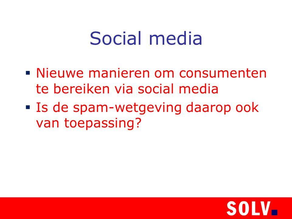 Social media  Nieuwe manieren om consumenten te bereiken via social media  Is de spam-wetgeving daarop ook van toepassing
