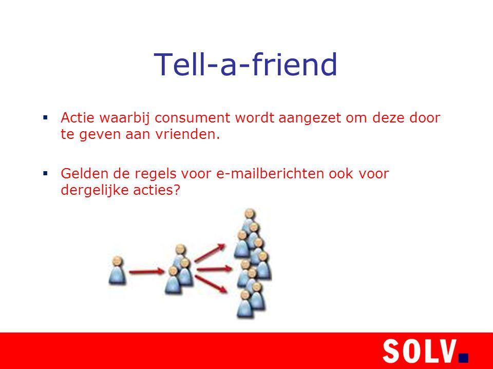 Tell-a-friend  Actie waarbij consument wordt aangezet om deze door te geven aan vrienden.