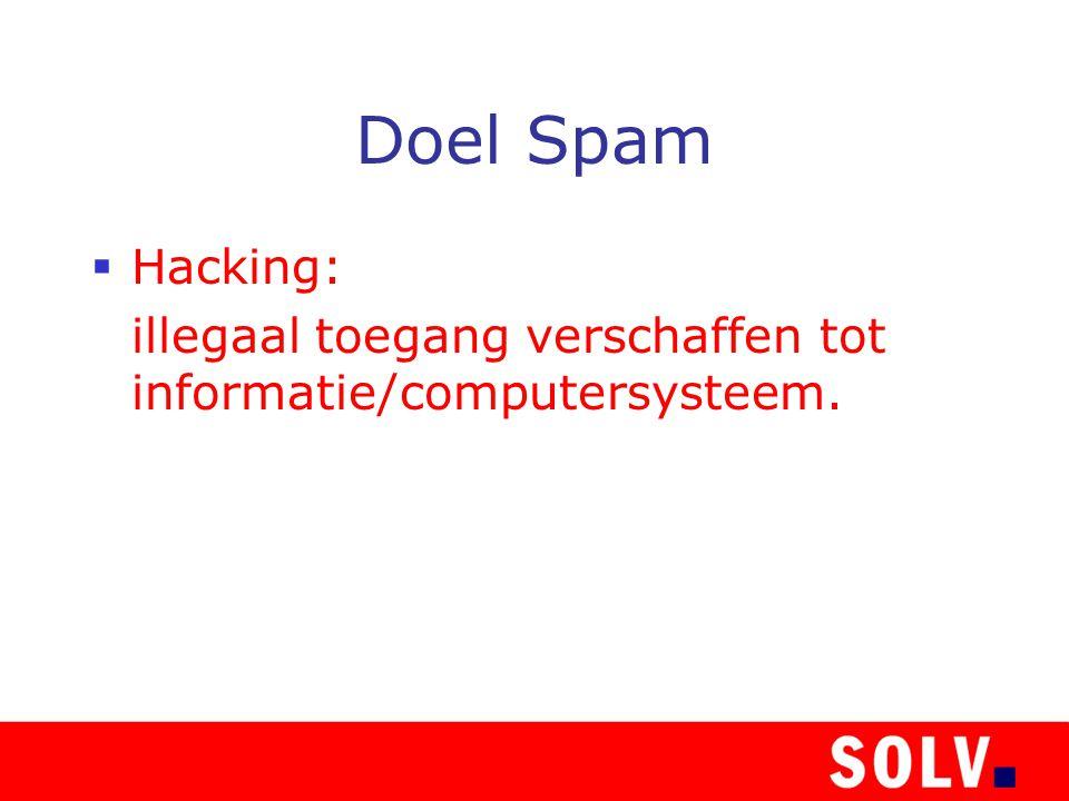 Doel Spam  Hacking: illegaal toegang verschaffen tot informatie/computersysteem.