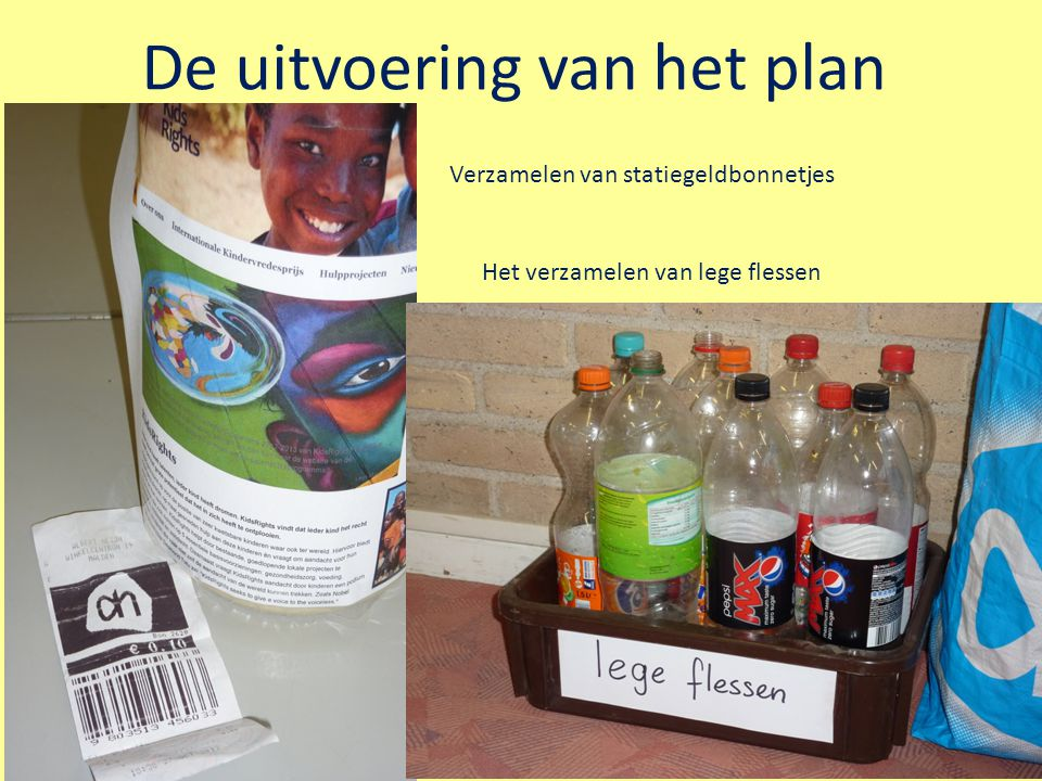 De uitvoering van het plan Verzamelen van statiegeldbonnetjes Het verzamelen van lege flessen