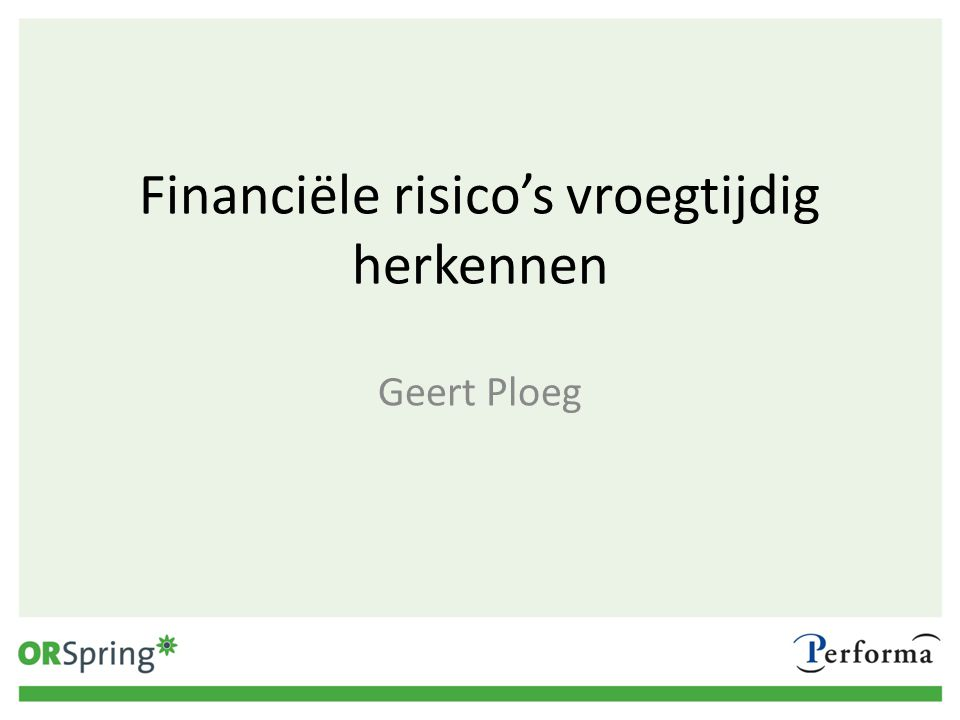Financiële risico's vroegtijdig herkennen Geert Ploeg