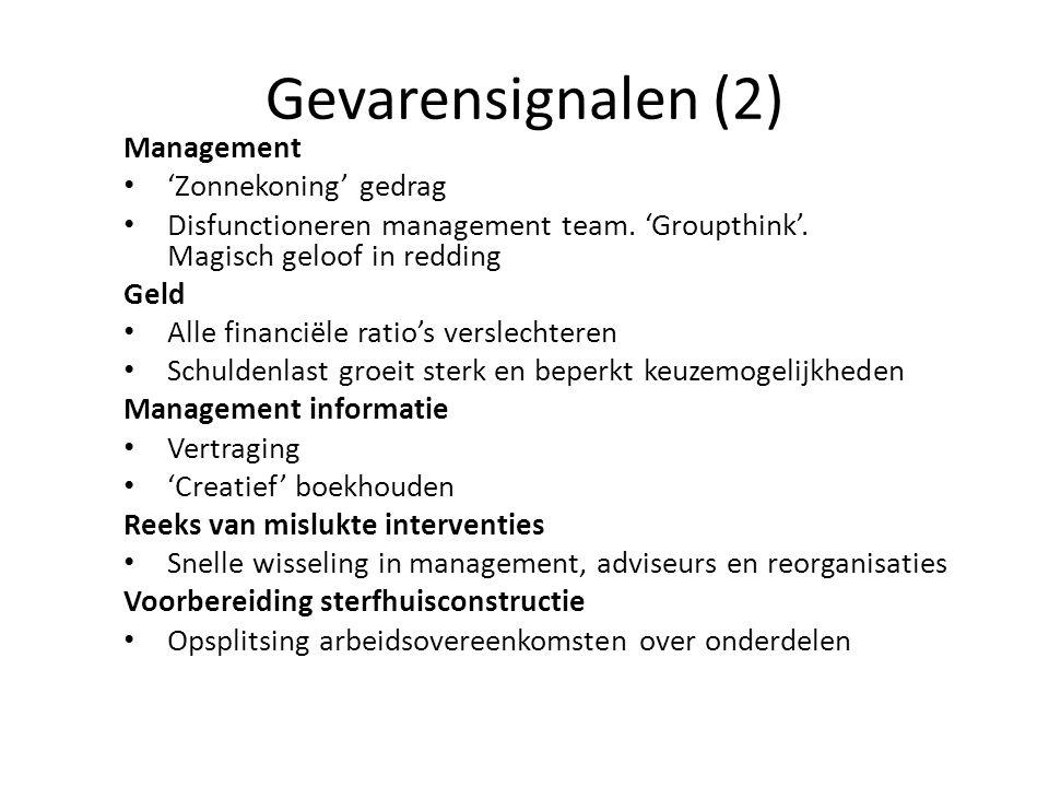 Gevarensignalen (2) Management • 'Zonnekoning' gedrag • Disfunctioneren management team. 'Groupthink'. Magisch geloof in redding Geld • Alle financiël