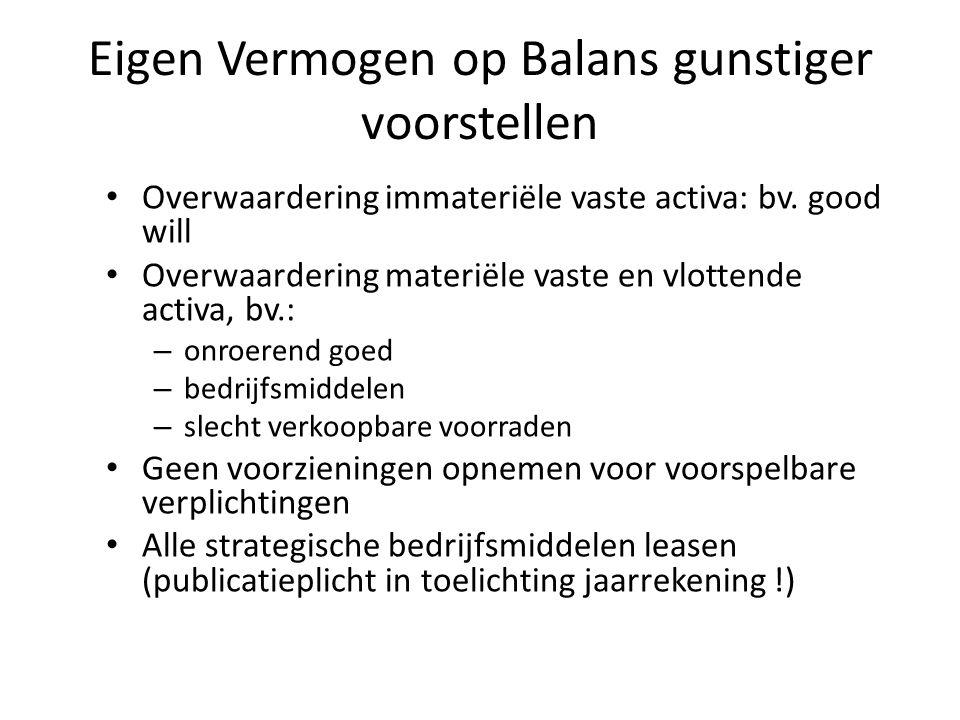Eigen Vermogen op Balans gunstiger voorstellen • Overwaardering immateriële vaste activa: bv. good will • Overwaardering materiële vaste en vlottende