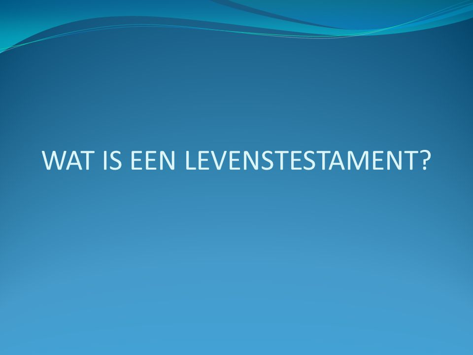 WAT IS EEN LEVENSTESTAMENT
