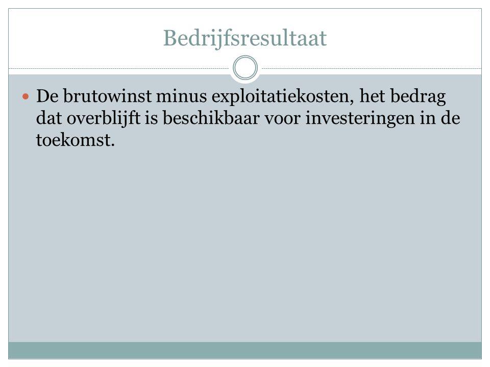 Bedrijfsresultaat  De brutowinst minus exploitatiekosten, het bedrag dat overblijft is beschikbaar voor investeringen in de toekomst.