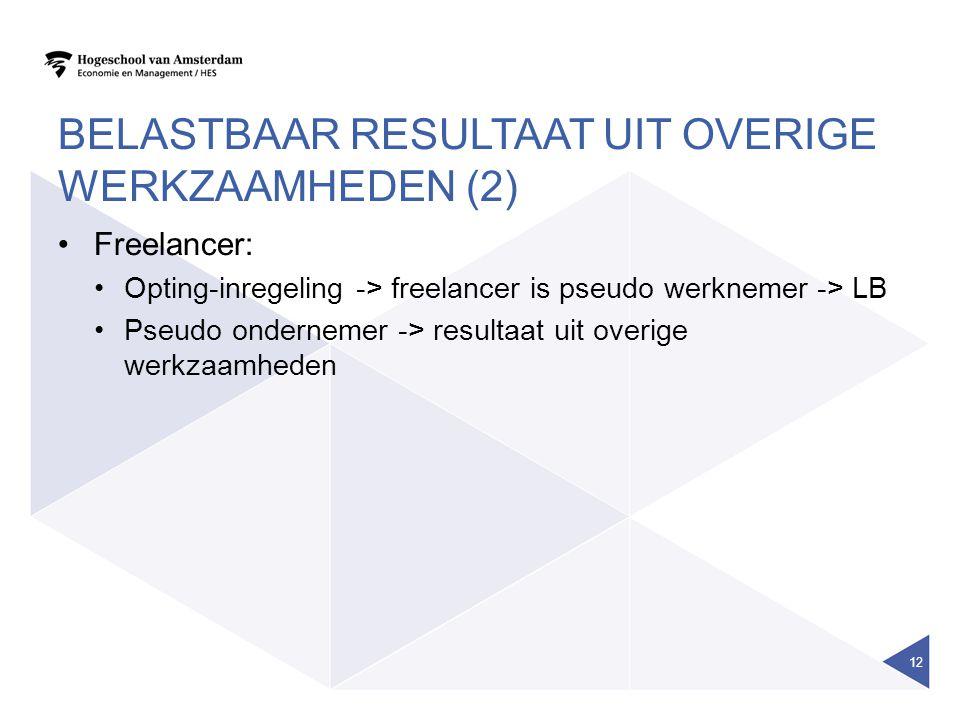 BELASTBAAR RESULTAAT UIT OVERIGE WERKZAAMHEDEN (2) •Freelancer: •Opting-inregeling -> freelancer is pseudo werknemer -> LB •Pseudo ondernemer -> resultaat uit overige werkzaamheden 12