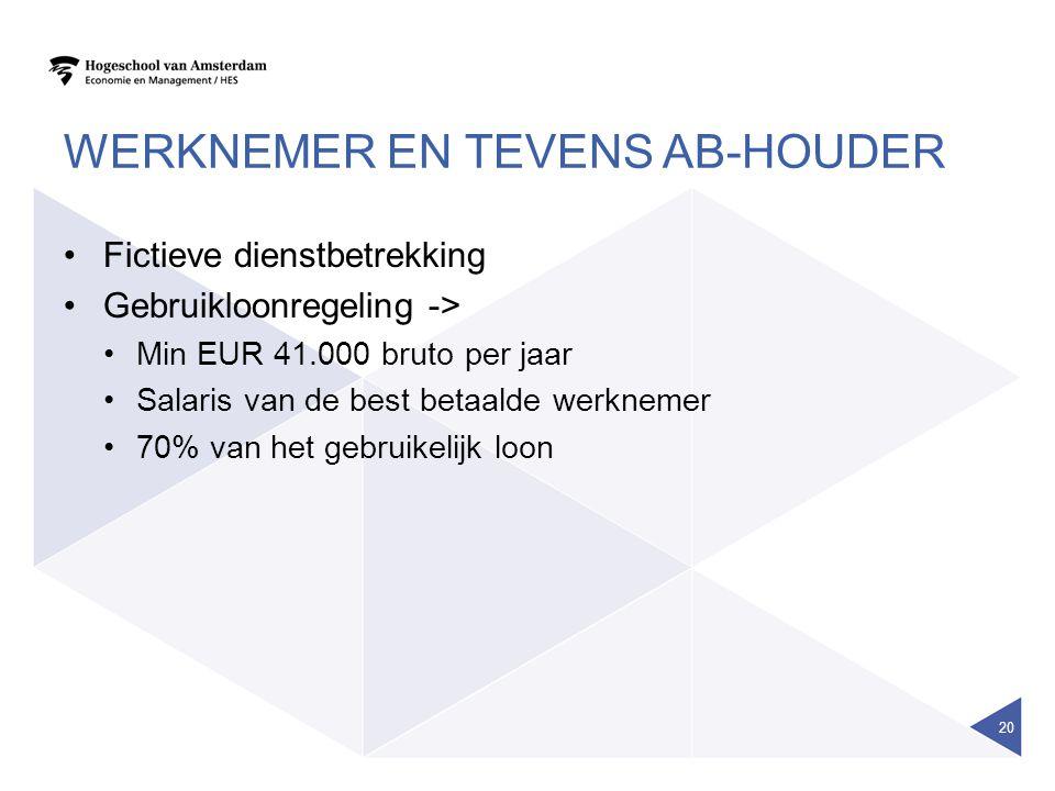 WERKNEMER EN TEVENS AB-HOUDER •Fictieve dienstbetrekking •Gebruikloonregeling -> •Min EUR 41.000 bruto per jaar •Salaris van de best betaalde werknemer •70% van het gebruikelijk loon 20