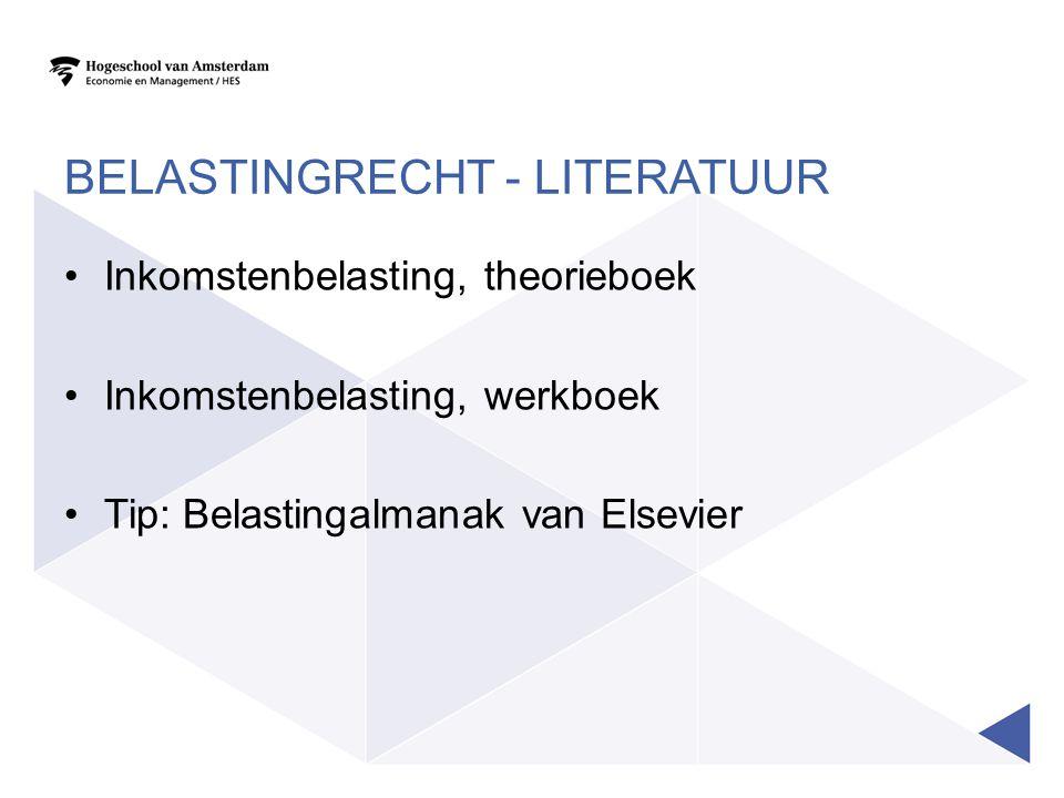 BELASTINGRECHT - LITERATUUR •Inkomstenbelasting, theorieboek •Inkomstenbelasting, werkboek •Tip: Belastingalmanak van Elsevier