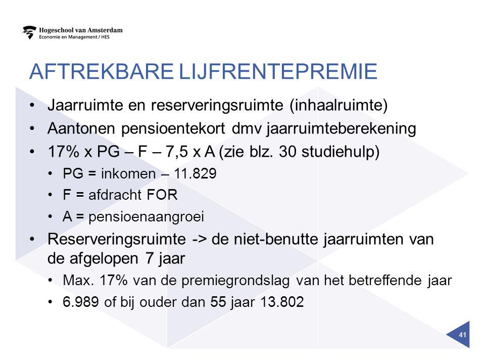 AFTREKBARE LIJFRENTEPREMIE •Jaarruimte en reserveringsruimte (inhaalruimte) •Aantonen pensioentekort dmv jaarruimteberekening •17% x PG – F – 7,5 x A (zie blz.