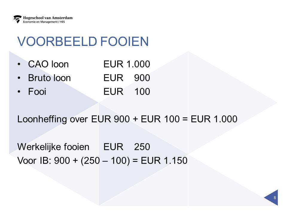 VOORBEELD FOOIEN •CAO loonEUR 1.000 •Bruto loonEUR 900 •FooiEUR 100 Loonheffing over EUR 900 + EUR 100 = EUR 1.000 Werkelijke fooienEUR 250 Voor IB: 900 + (250 – 100) = EUR 1.150 8