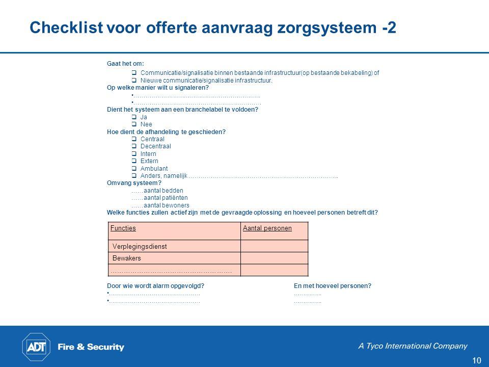 10 Checklist voor offerte aanvraag zorgsysteem -2 FunctiesAantal personen Verplegingsdienst Bewakers ………………………………………………. Gaat het om:  Communicatie/s