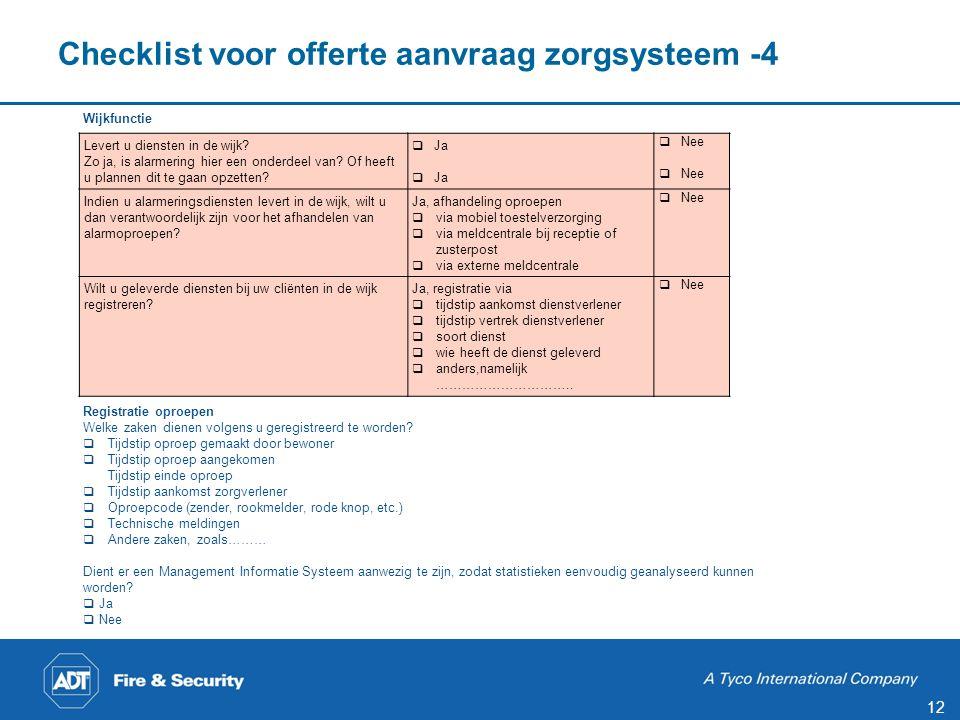 12 Checklist voor offerte aanvraag zorgsysteem -4 Wijkfunctie Registratie oproepen Welke zaken dienen volgens u geregistreerd te worden?  Tijdstip op