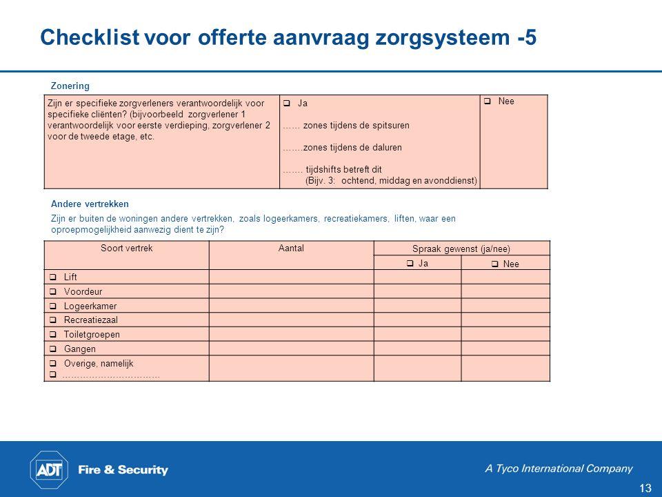 13 Checklist voor offerte aanvraag zorgsysteem -5 Zonering Andere vertrekken Zijn er buiten de woningen andere vertrekken, zoals logeerkamers, recreat