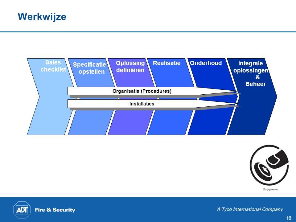 16 Werkwijze Sales checklist Specificatie opstellen Oplossing definiëren RealisatieOnderhoud Integrale oplossingen & Beheer Organisatie (Procedures) Installaties