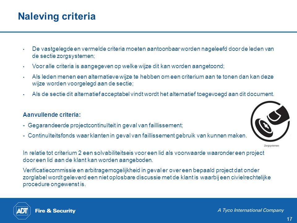 17 Naleving criteria • De vastgelegde en vermelde criteria moeten aantoonbaar worden nageleefd door de leden van de sectie zorgsystemen; • Voor alle c