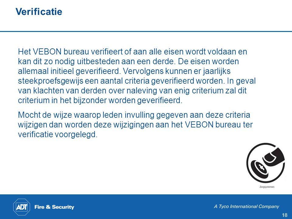 18 Verificatie Het VEBON bureau verifieert of aan alle eisen wordt voldaan en kan dit zo nodig uitbesteden aan een derde. De eisen worden allemaal ini
