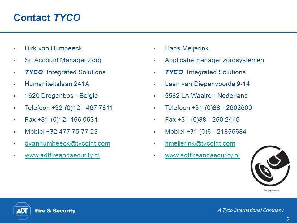21 • Dirk van Humbeeck • Sr. Account Manager Zorg • TYCO Integrated Solutions • Humaniteitslaan 241A • 1620 Drogenbos - België • Telefoon +32 (0)12 -