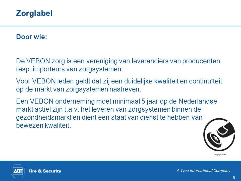 6 Zorglabel Door wie: De VEBON zorg is een vereniging van leveranciers van producenten resp. importeurs van zorgsystemen. Voor VEBON leden geldt dat z