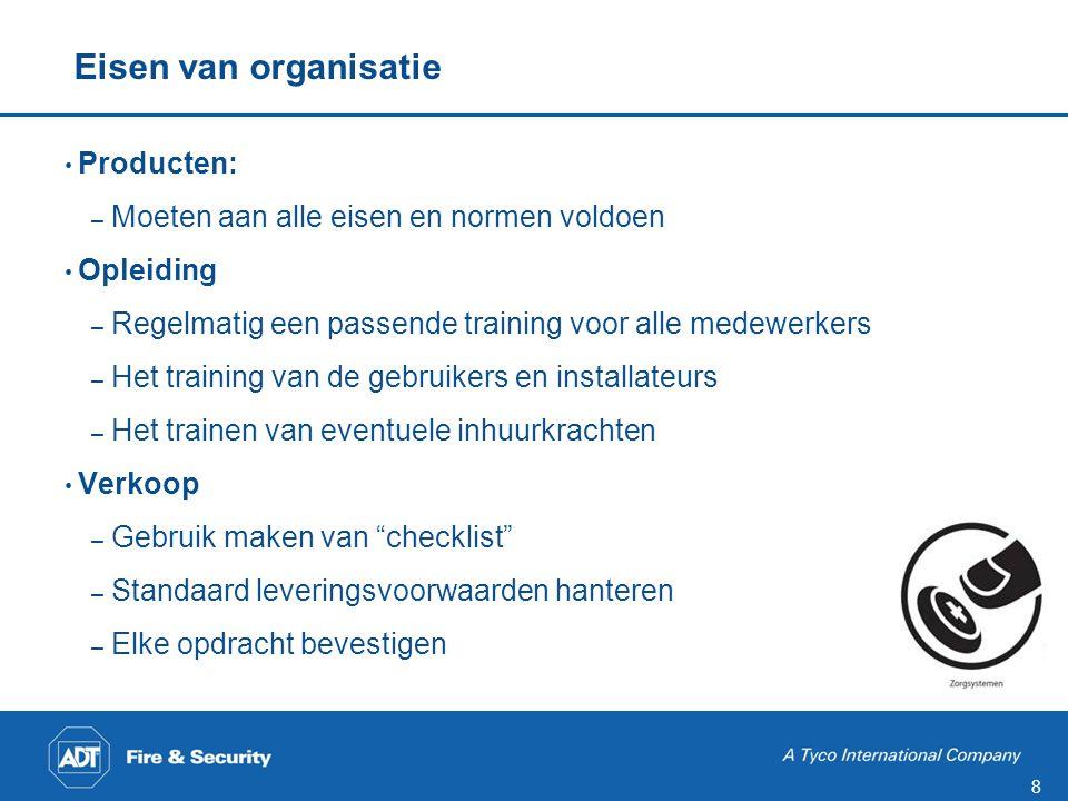 8 Eisen van organisatie • Producten: – Moeten aan alle eisen en normen voldoen • Opleiding – Regelmatig een passende training voor alle medewerkers –