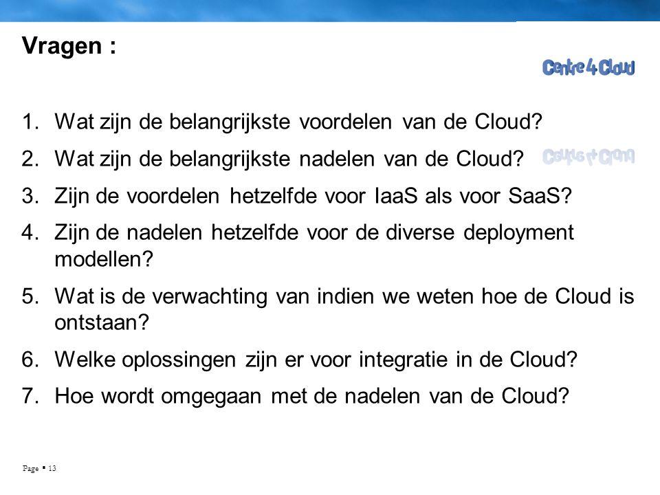 Page  13 Vragen : 1.Wat zijn de belangrijkste voordelen van de Cloud? 2.Wat zijn de belangrijkste nadelen van de Cloud? 3.Zijn de voordelen hetzelfde
