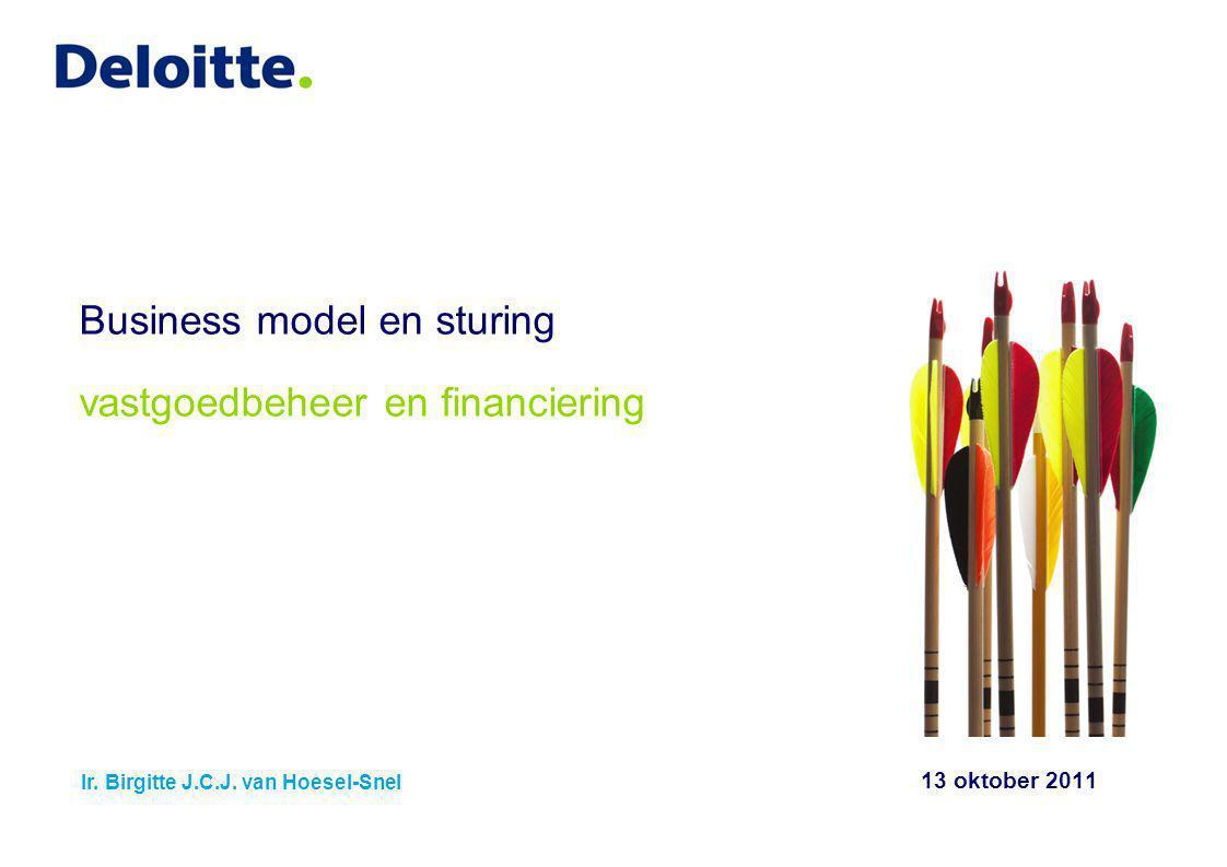 13 oktober 2011 Business model en sturing vastgoedbeheer en financiering Ir. Birgitte J.C.J. van Hoesel-Snel