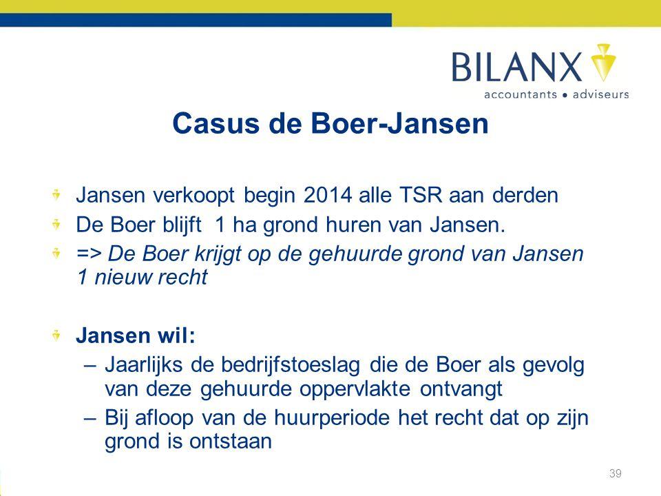Casus de Boer-Jansen Jansen verkoopt begin 2014 alle TSR aan derden De Boer blijft 1 ha grond huren van Jansen.