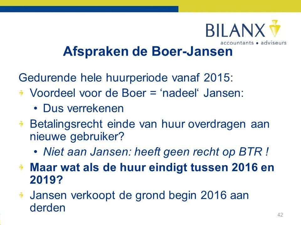 Afspraken de Boer-Jansen 42 Gedurende hele huurperiode vanaf 2015: Voordeel voor de Boer = 'nadeel' Jansen: •Dus verrekenen Betalingsrecht einde van huur overdragen aan nieuwe gebruiker.