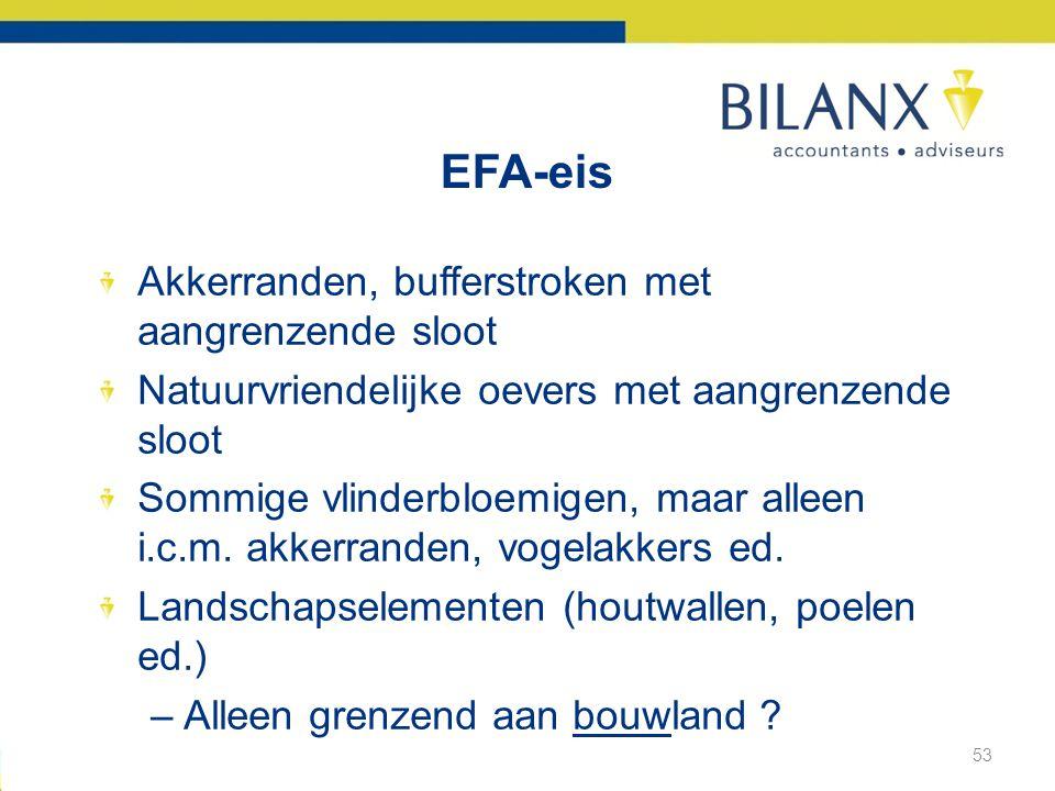 EFA-eis Akkerranden, bufferstroken met aangrenzende sloot Natuurvriendelijke oevers met aangrenzende sloot Sommige vlinderbloemigen, maar alleen i.c.m.