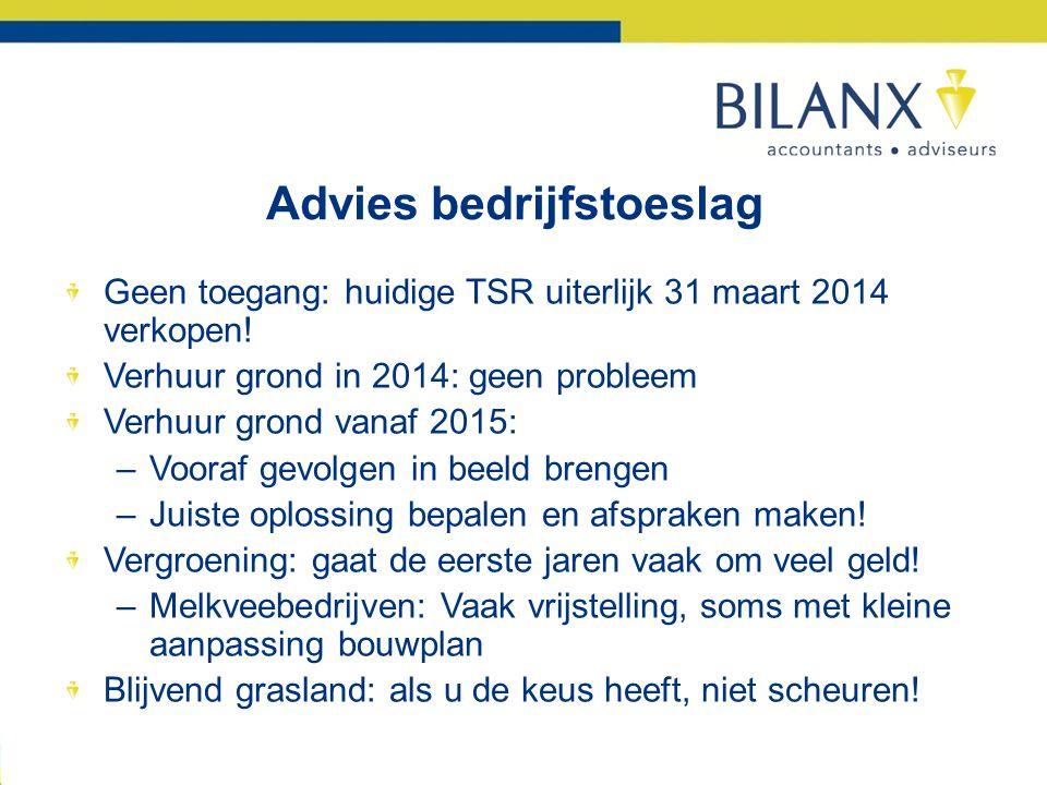 Advies bedrijfstoeslag Geen toegang: huidige TSR uiterlijk 31 maart 2014 verkopen.