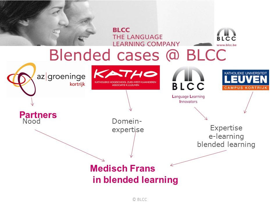 Blended cases @ BLCC Partners NoodDomein- expertise Expertise e-learning blended learning Medisch Frans in blended learning © BLCC