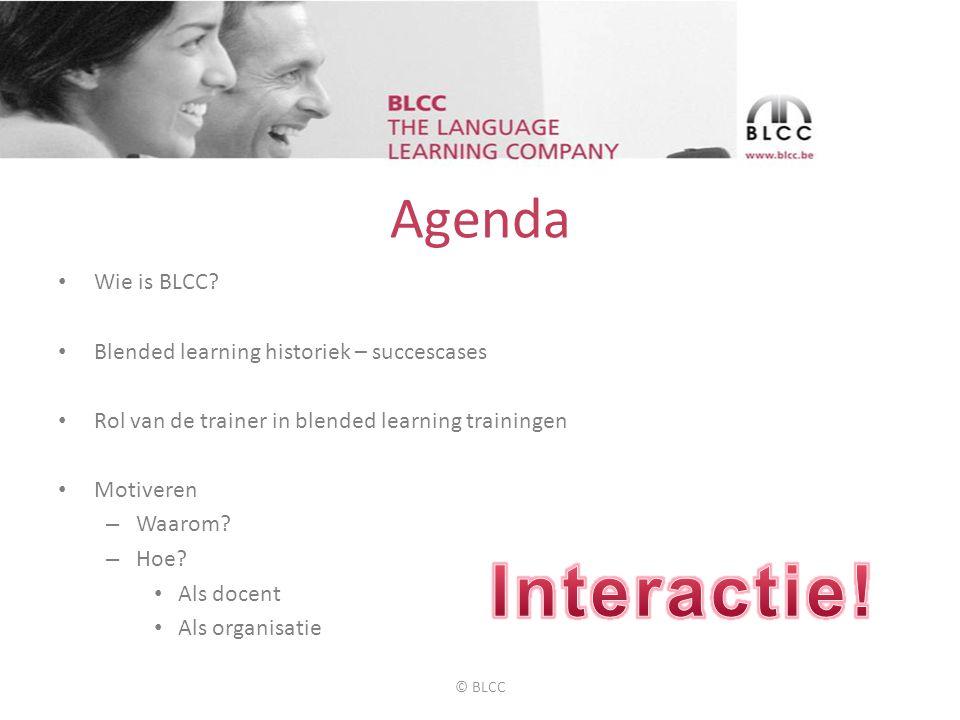 Blended learning @BLCC • c-learning communicatieve training in kleinere groep of individueel onder leiding van een docent • e-learning - tussen 2 sessies - voorbereiding, verankering, remediëring en natraject • m-learning - aanvullende woordenschatoefeningen © BLCC