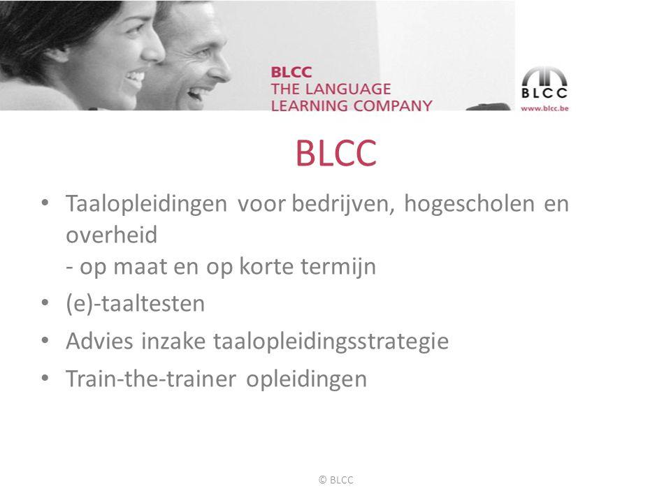 BLCC • Taalopleidingen voor bedrijven, hogescholen en overheid - op maat en op korte termijn • (e)-taaltesten • Advies inzake taalopleidingsstrategie • Train-the-trainer opleidingen © BLCC