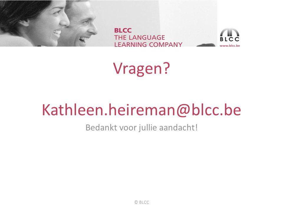 Vragen Kathleen.heireman@blcc.be Bedankt voor jullie aandacht! © BLCC
