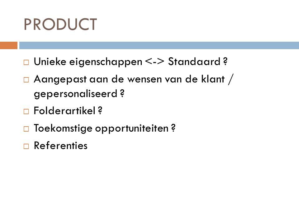 PRODUCT  Unieke eigenschappen Standaard .