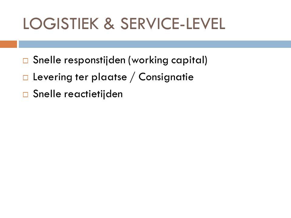 LOGISTIEK & SERVICE-LEVEL  Snelle responstijden (working capital)  Levering ter plaatse / Consignatie  Snelle reactietijden