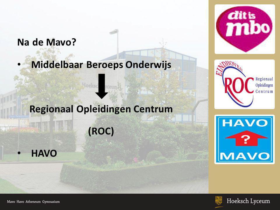 Na de Mavo? • Middelbaar Beroeps Onderwijs Regionaal Opleidingen Centrum (ROC) • HAVO