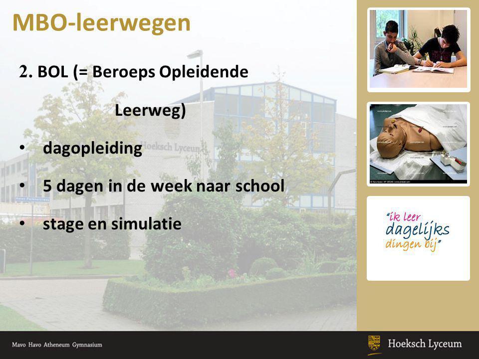 2. BOL (= Beroeps Opleidende Leerweg) • dagopleiding • 5 dagen in de week naar school • stage en simulatie MBO-leerwegen