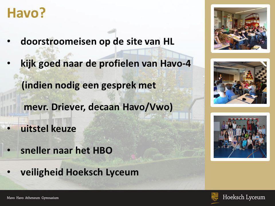 • doorstroomeisen op de site van HL • kijk goed naar de profielen van Havo-4 (indien nodig een gesprek met mevr. Driever, decaan Havo/Vwo) • uitstel k