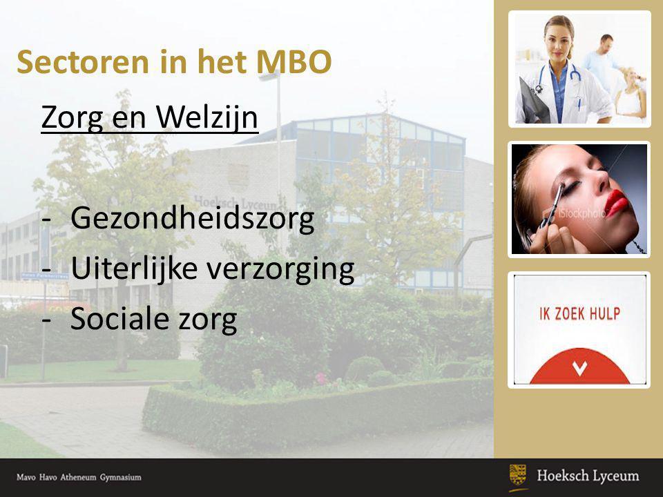 Sectoren in het MBO Zorg en Welzijn -Gezondheidszorg -Uiterlijke verzorging -Sociale zorg