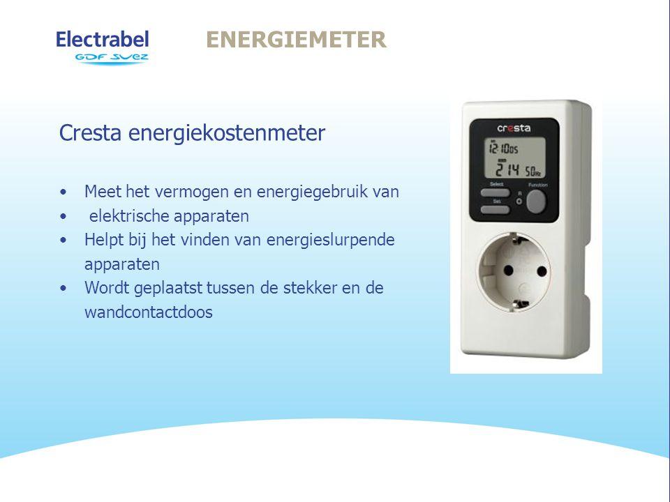 ENERGIEMETER Cresta energiekostenmeter •Meet het vermogen en energiegebruik van • elektrische apparaten •Helpt bij het vinden van energieslurpende apparaten •Wordt geplaatst tussen de stekker en de wandcontactdoos