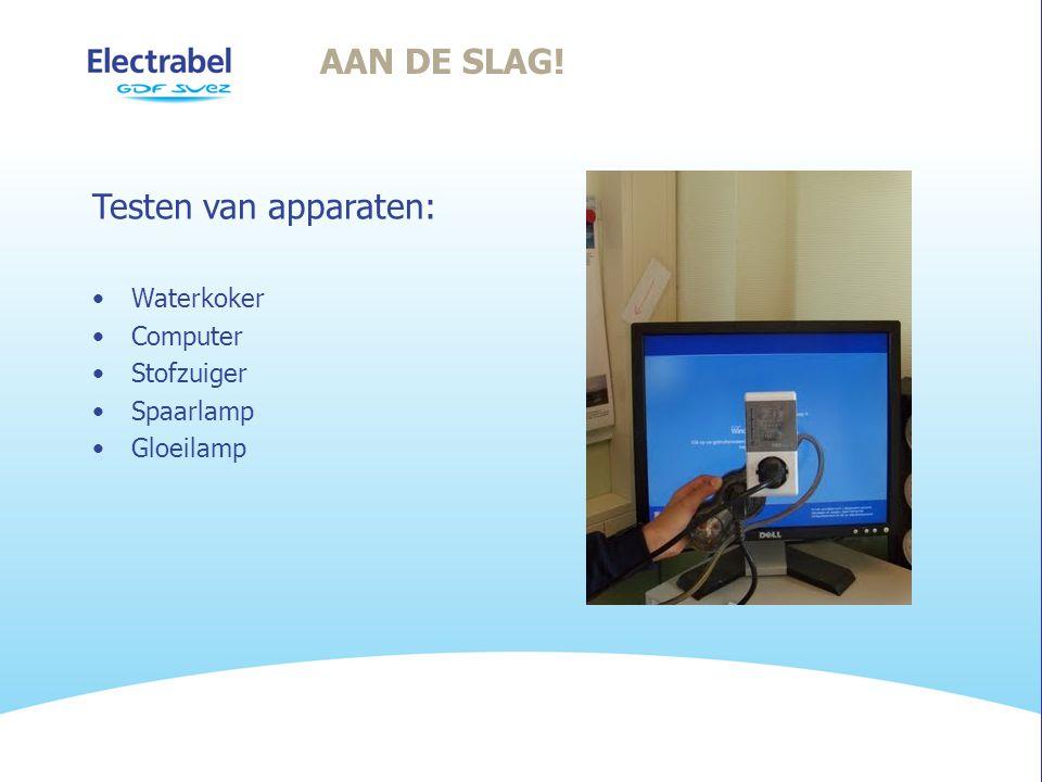 AAN DE SLAG! Testen van apparaten: •Waterkoker •Computer •Stofzuiger •Spaarlamp •Gloeilamp