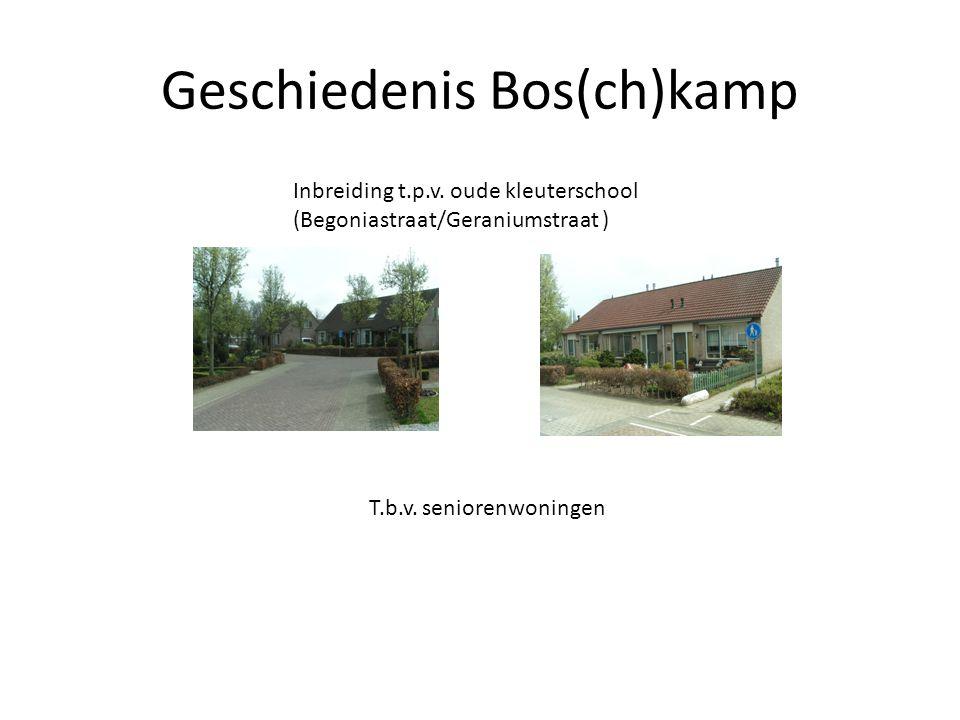 Geschiedenis Bos(ch)kamp Inbreiding t.p.v. oude kleuterschool (Begoniastraat/Geraniumstraat ) T.b.v. seniorenwoningen