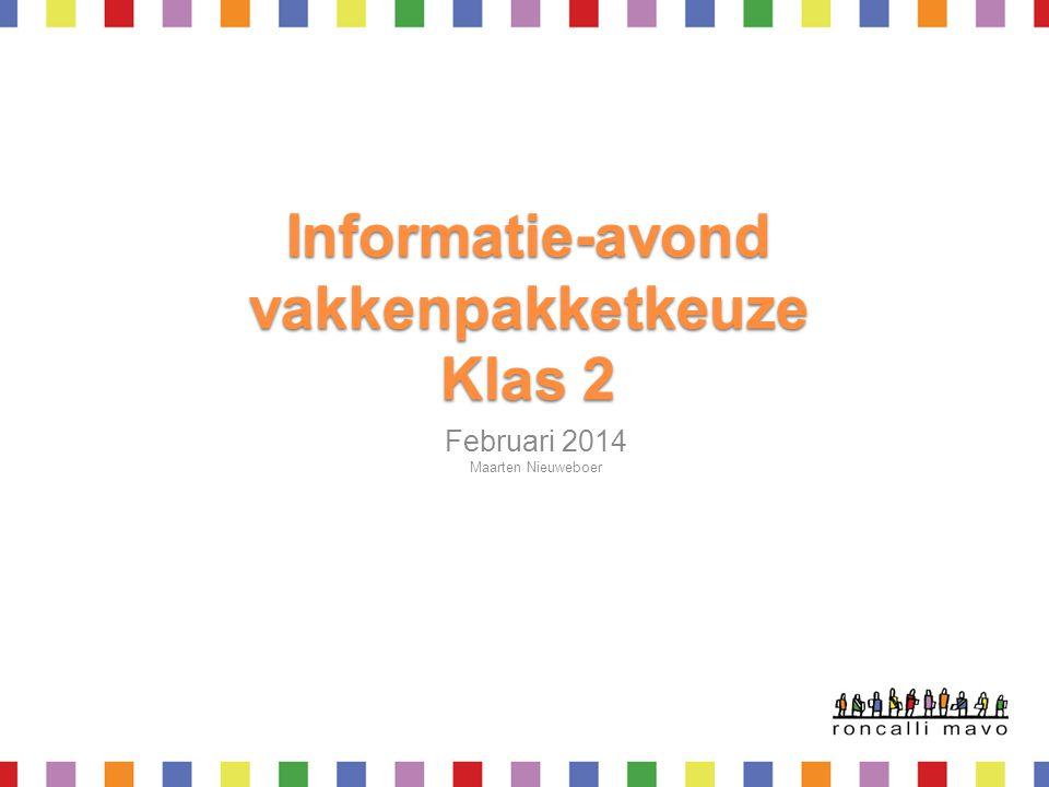 Informatie-avond vakkenpakketkeuze Klas 2 Februari 2014 Maarten Nieuweboer