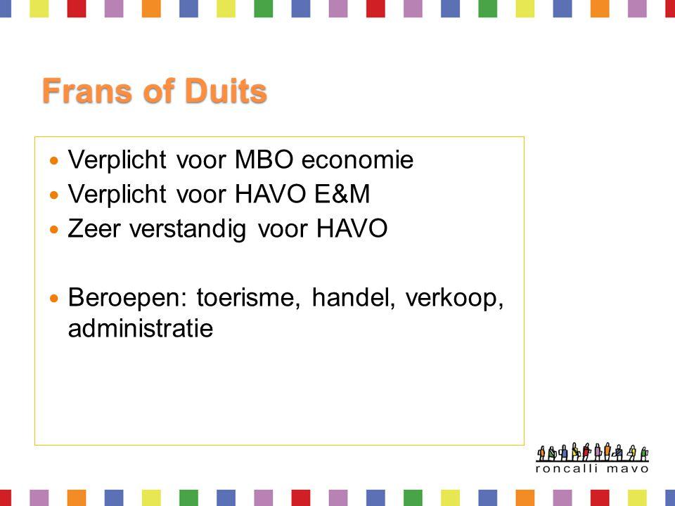 Frans of Duits  Verplicht voor MBO economie  Verplicht voor HAVO E&M  Zeer verstandig voor HAVO  Beroepen: toerisme, handel, verkoop, administrati