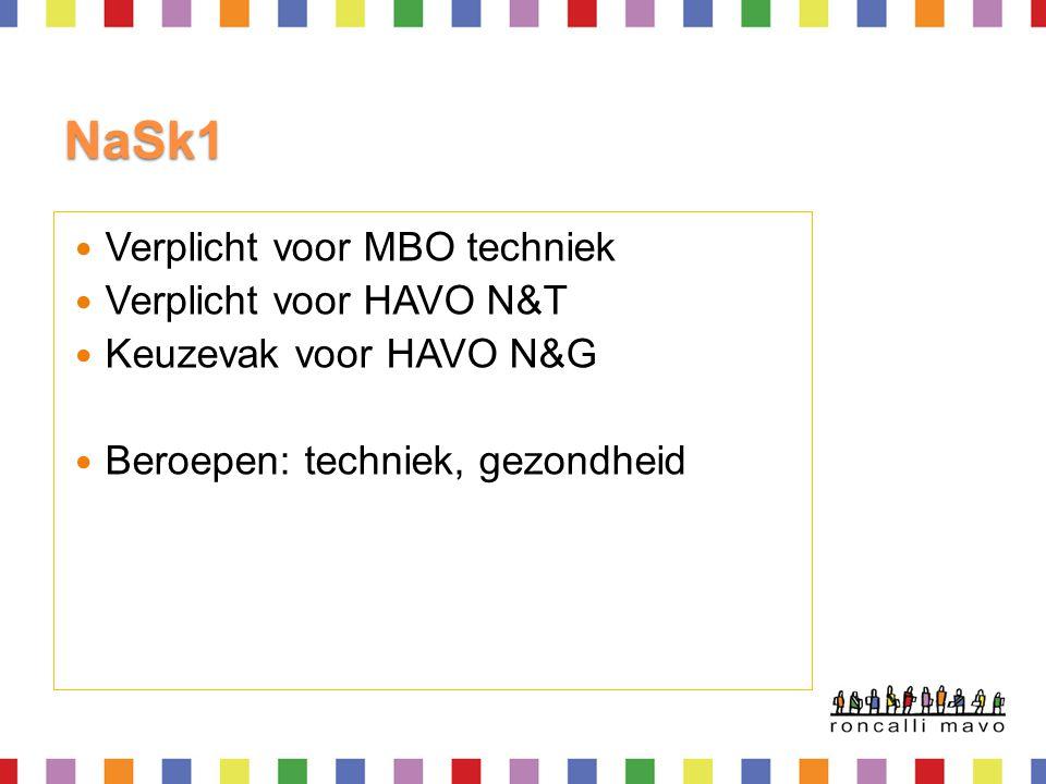 NaSk1  Verplicht voor MBO techniek  Verplicht voor HAVO N&T  Keuzevak voor HAVO N&G  Beroepen: techniek, gezondheid