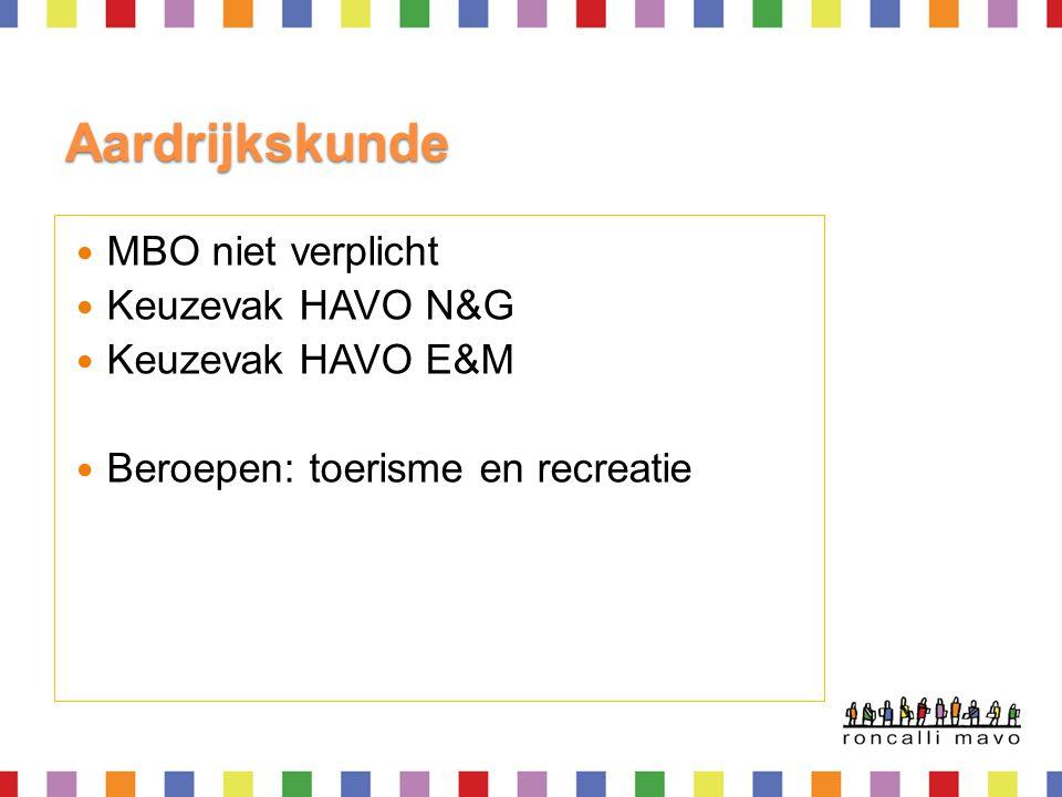 Aardrijkskunde  MBO niet verplicht  Keuzevak HAVO N&G  Keuzevak HAVO E&M  Beroepen: toerisme en recreatie