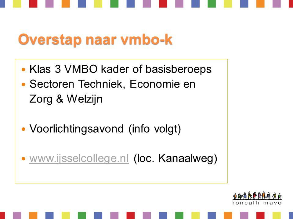 Overstap naar vmbo-k  Klas 3 VMBO kader of basisberoeps  Sectoren Techniek, Economie en Zorg & Welzijn  Voorlichtingsavond (info volgt)  www.ijsse