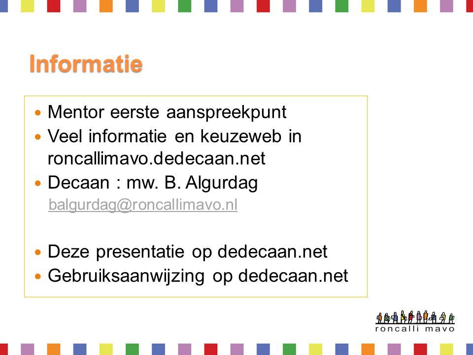 Informatie  Mentor eerste aanspreekpunt  Veel informatie en keuzeweb in roncallimavo.dedecaan.net  Decaan : mw. B. Algurdag balgurdag@roncallimavo.