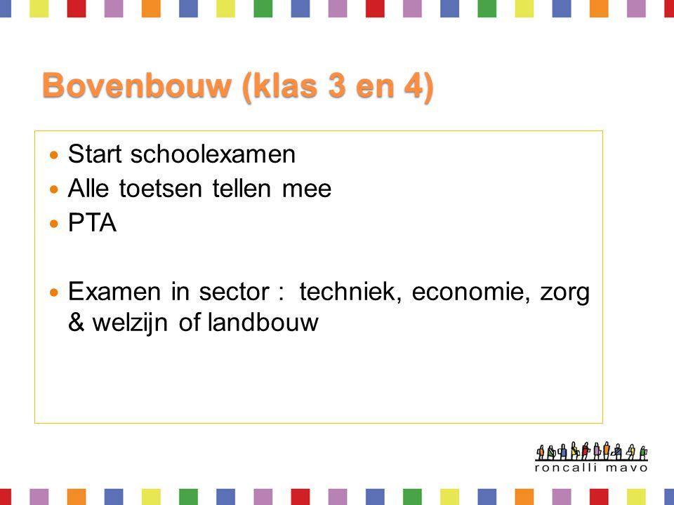  Start schoolexamen  Alle toetsen tellen mee  PTA  Examen in sector : techniek, economie, zorg & welzijn of landbouw Bovenbouw (klas 3 en 4)