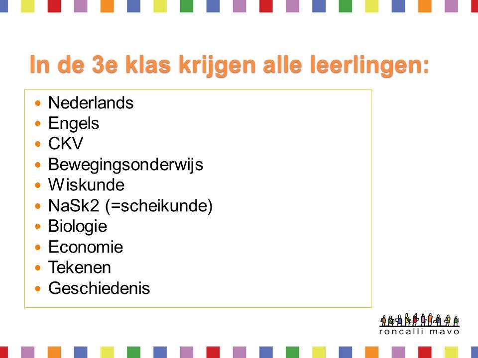 In de 3e klas krijgen alle leerlingen:  Nederlands  Engels  CKV  Bewegingsonderwijs  Wiskunde  NaSk2 (=scheikunde)  Biologie  Economie  Teken